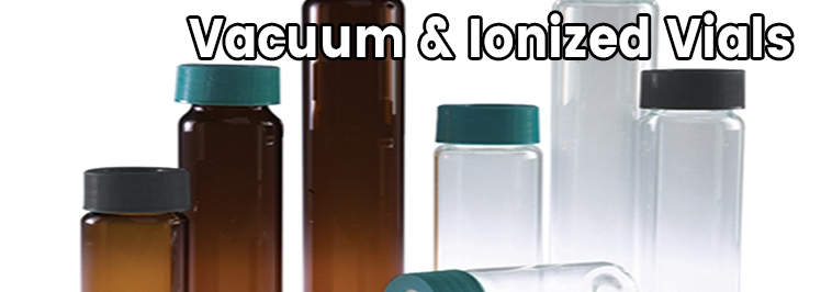 Vacuum & Ionized Vials